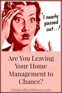 Would you leave your career to chance? Of course not! The same kind of planning you use for your career should be used for your home management. Are You Leaving Your Home Management to Chance ModernRetroWoman.com Blog Image