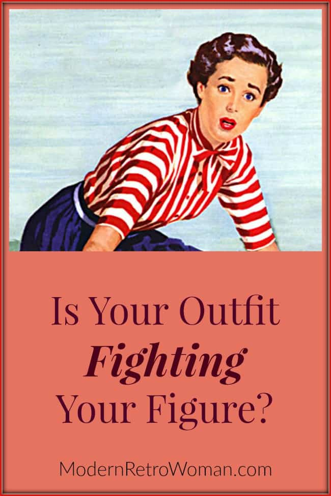 Is Your Outfit Fighting Your Figure? ModernRetroWoman.com  We all want to wear flattering clothes, right?  For best effect, we must honor the best lines (optical illusion) for our figure within the fashion trends.