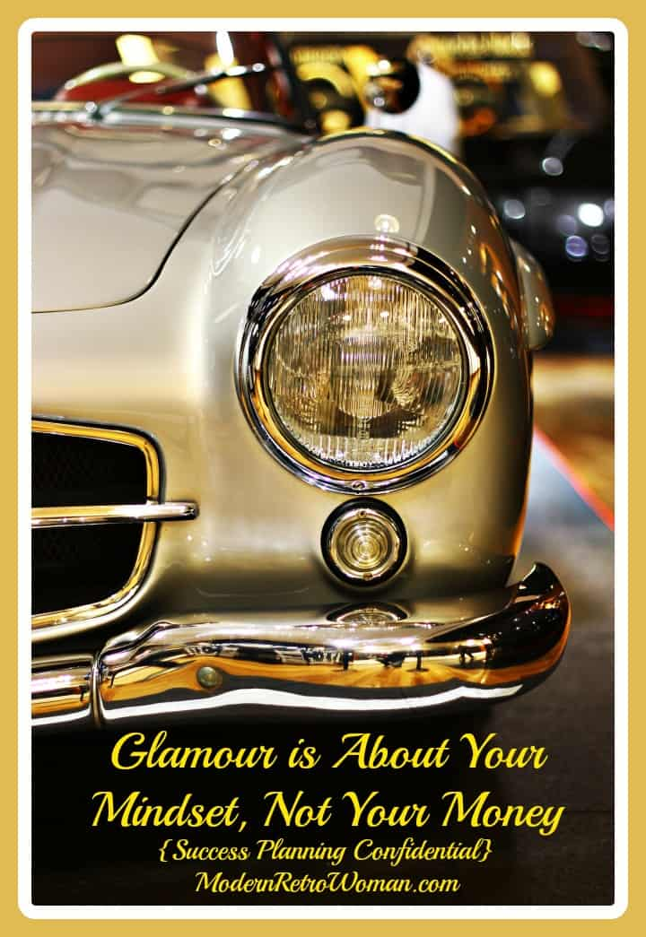 Glamour is About Your Mindset, Not Your Money {Success Planning Confidential}