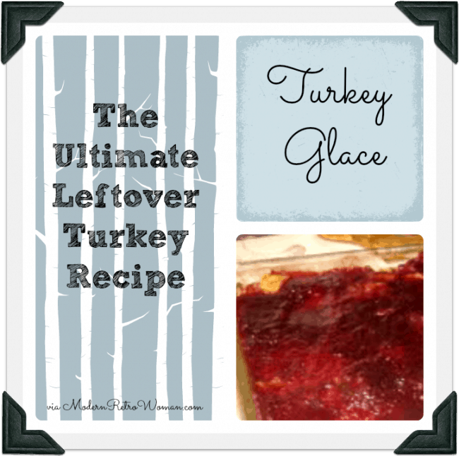 The Ultimate Leftover Turkey Recipe: Turkey Glace ModernRetroWoman.com