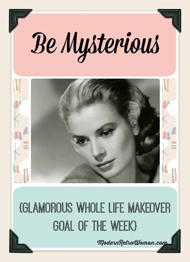 Be Mysterious Glamorous Whole Life Makeover Goal of the Week ModernRetroWoman.com