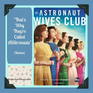 That's Why They're Called ASStronauts {Astronaut Wives Clube Review} ModernRetroWoman.com