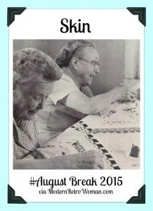 Skin {August Break 2015}