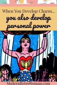 Image of Wonder Woman for blog post about When you develop charm you also develop personal power modernretrowoman.com