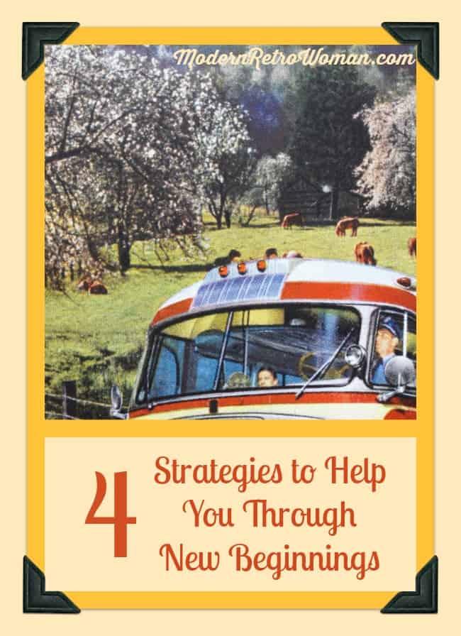 4 Strategies to Help You Through New Beginnings ModernRetroWomancom