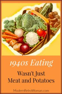 1940s Eating Wasn't Just Meat and Potatoes